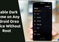 Enable Dark Theme on Any Android Oreo