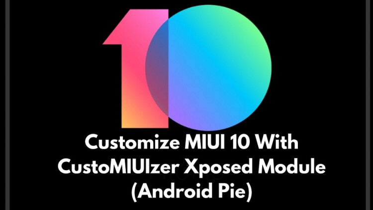 Customize MIUI 10 With CustoMIUIzer Xposed Module (Android Pie)