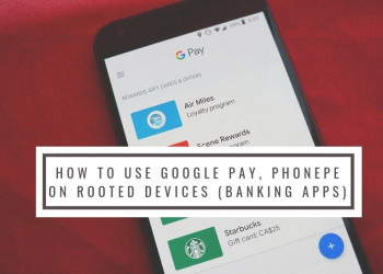 How To Use Google Pay, Phonepe On Rooted Devices (Banking Apps)