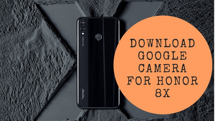 Download Google Camera For Honor 8X (Working HDR+, Lens Blur)