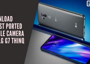Download Latest Ported Google Camera For LG G7 ThinQ