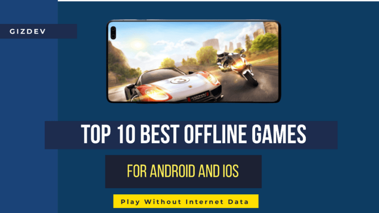 Top 10 Best Offline Games For Android And iOS Without Internet