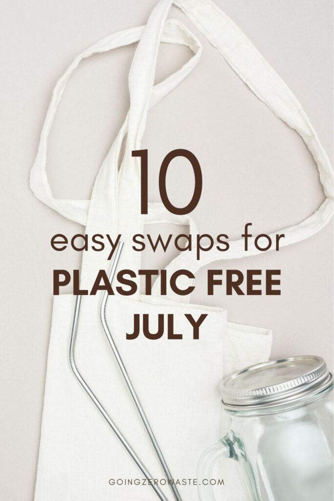10 Easy Swaps for plastic free july from goingzerowaste.com #plasticfree #zerowaste #plasticfreejuly #sustainableliving #sustainableswaps #ecofriendly #eco #goingzerowaste