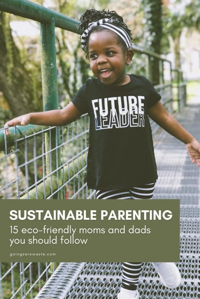 Parentalité durable : 15 mamans et papas respectueux de l'environnement à suivre sur www.goingzerowaste.com #zerowaste #parenting #ecofriendly #ecoparents #greenparenting #sustainablekids #kids #ecofriendly