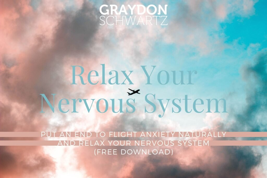 Put an End to Flight Anxiety Naturally and Relax Your Nervous System (Free Download)