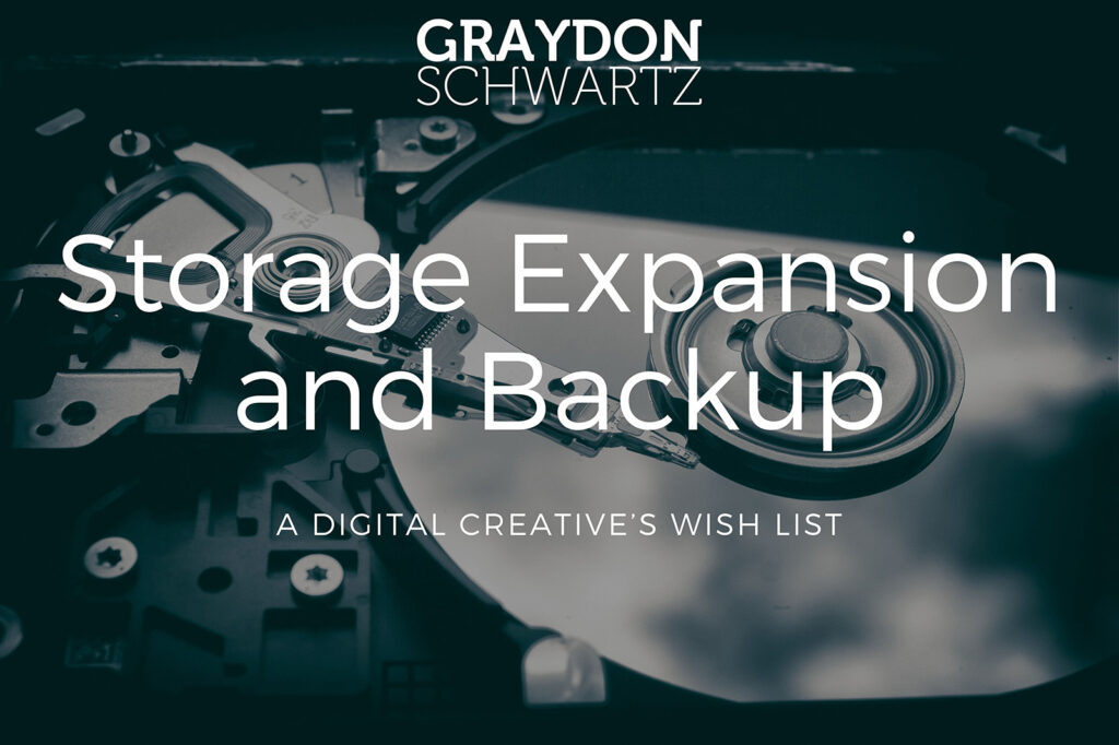 Storage Expansion and Backup: A Digital Creative's Wish List