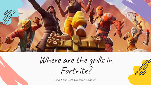 Where are the grills in Fortnite