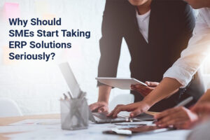 Why should smes start taking erp solution seriously