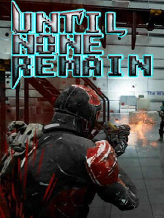 Until None Remain VR