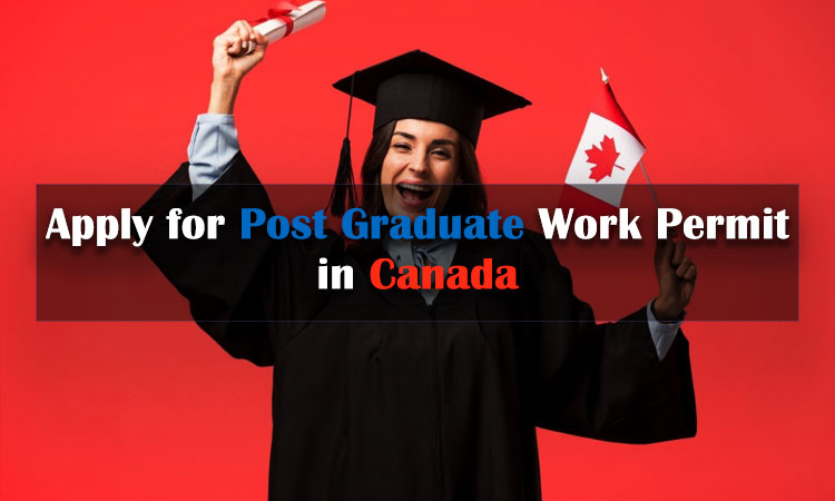 Apply for Post Graduate Work Permit in Canada