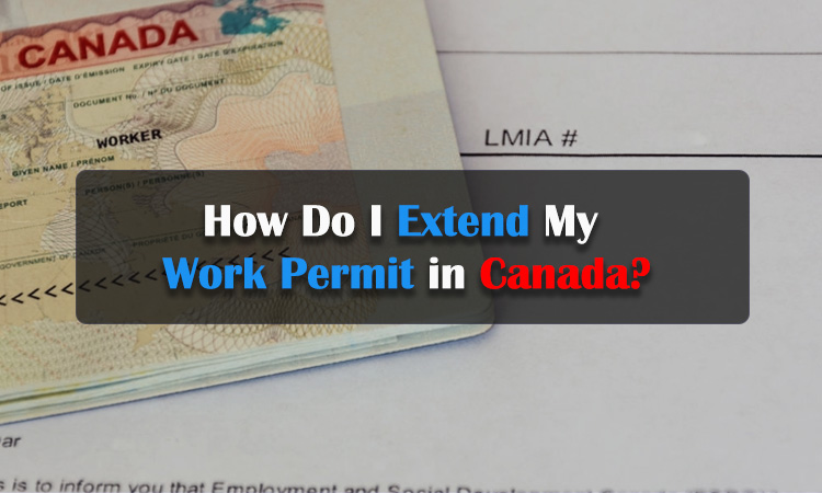 How Do I Extend My Work Permit in Canada?