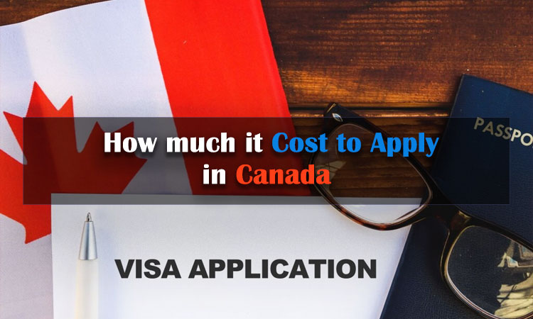 Canada immigration fees: How much does it Cost to Apply in Canada