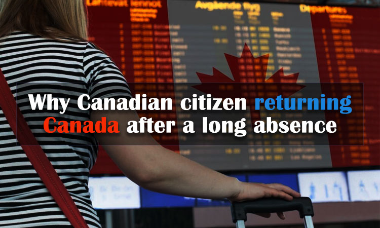 Why Canadian citizen returning Canada after a long absence