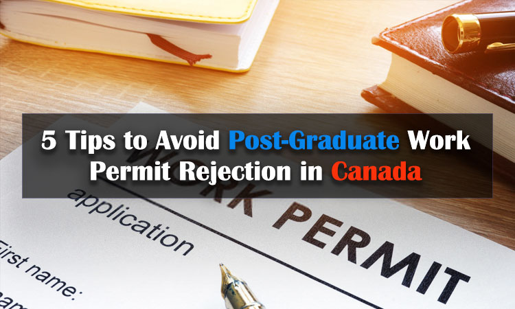 5 Tips to Avoid Post-Graduate Work Permit Rejection in Canada