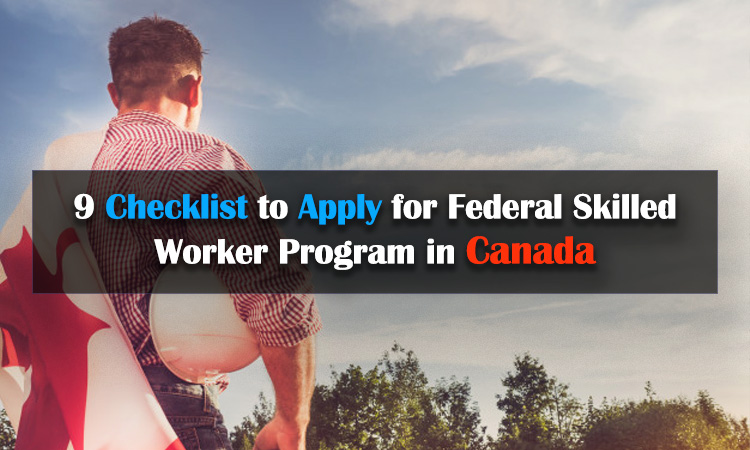9 Checklist to Apply for Federal Skilled Worker Program in Canada