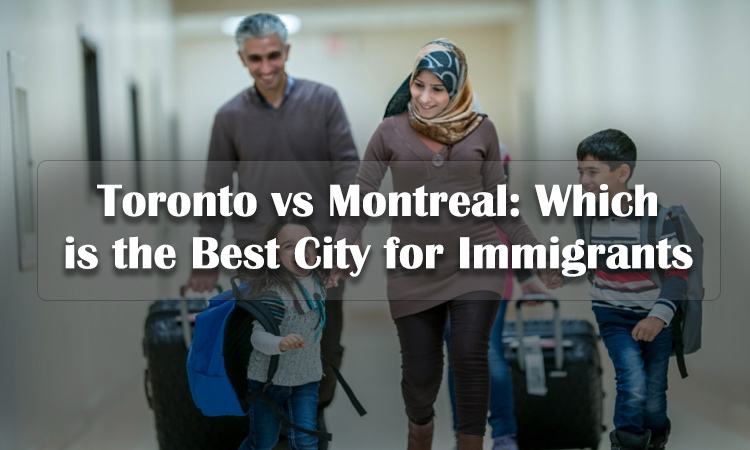 Toronto vs Montreal: Which is the Best City for Immigrants?