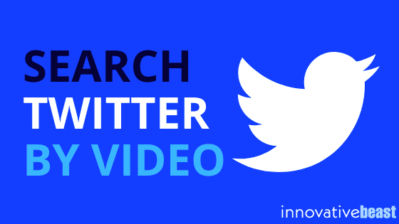 SEARCH TWITTER BY VIDEO
