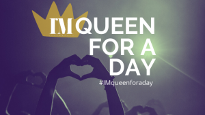 IM Queen for a day