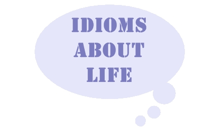 idioms about life
