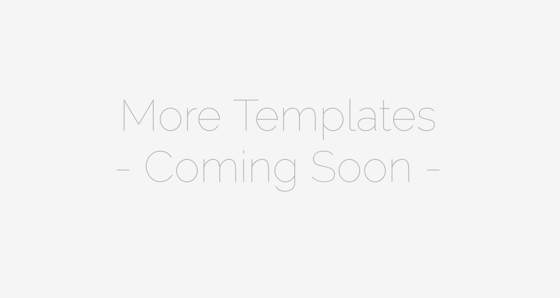 More Templates Coming Soon