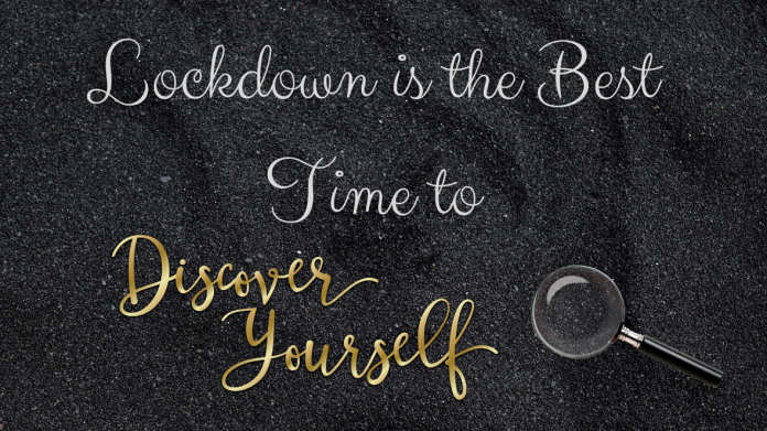 Lockdown is the Best Time to discover yourself