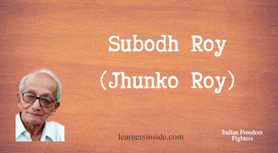 Contribution of Subodh Roy - Freedom Fighters of India - Learners Inside
