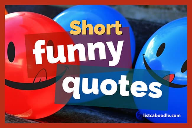 Short Funny Quotes That Will Keep You Laughing All Day