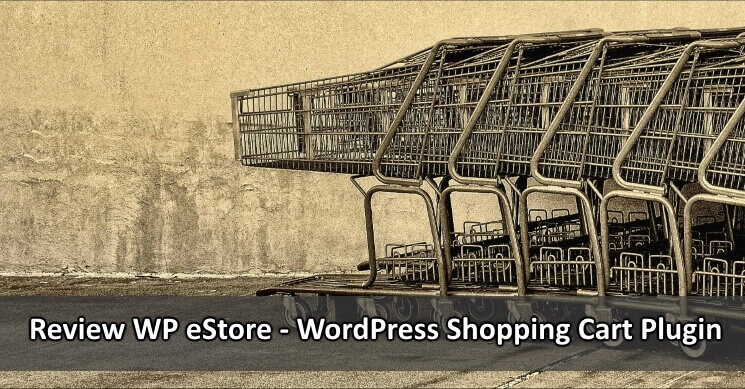 Review WP eStore - WordPress Shopping Cart Plugin
