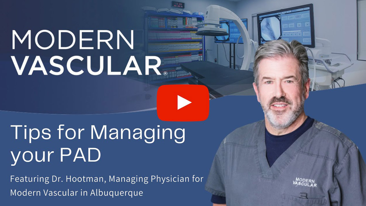 Tips for Managing your PAD with Dr. Kent Hootman, Modern Vascular of Albuquerque, NM