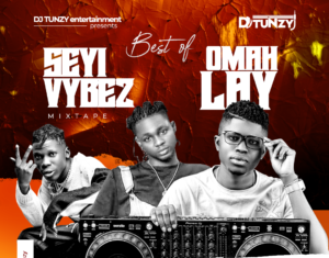 Dj Tunzy – Best Of Seyi Vibez & Omah Lay (Latest Mix)