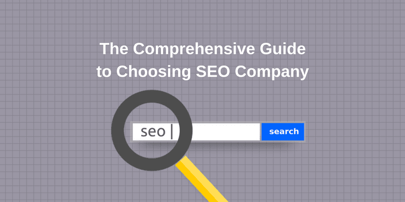 The Comprehensive Guide to Choosing SEO Company