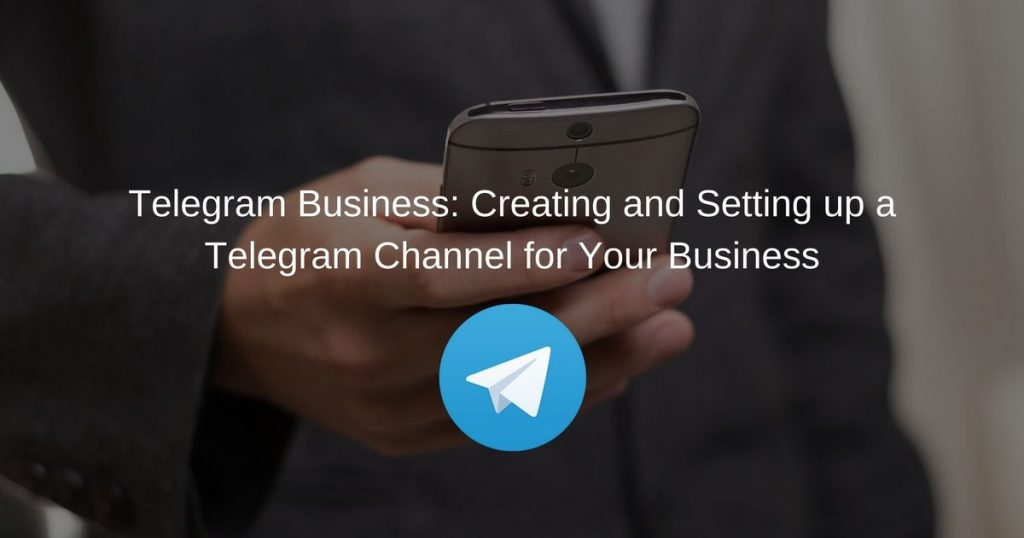 Telegram Business Creating and Setting up a Telegram Channel for Your Business