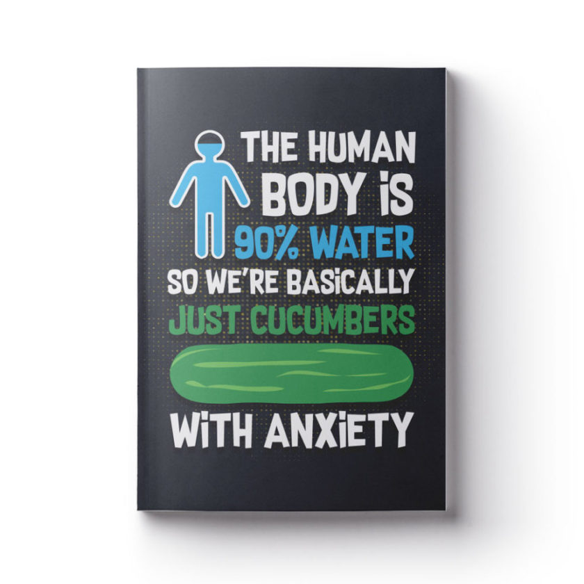 The Human Body Is 90% Water So We're Basically Just Cucumbers With Anxiety