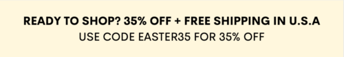 TAKE 35% OFF WITH CODE EASTER35