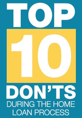 Top 10 Don'ts During the Home Loan Process