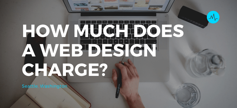 How Much Does a Web Design Company in Seattle Charge?