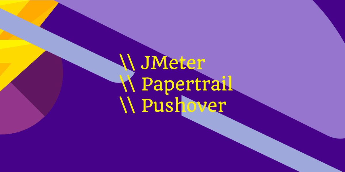 JMeter, Papertrail and Pushover Integration for Push Notification Alerts