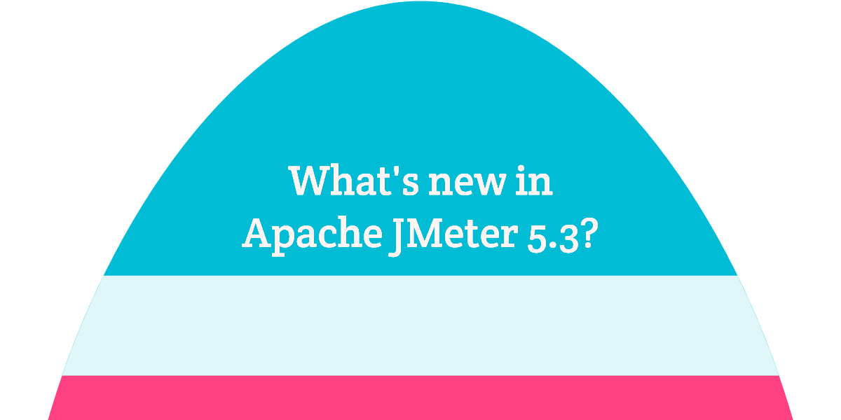 What's new in Apache JMeter 5.3?