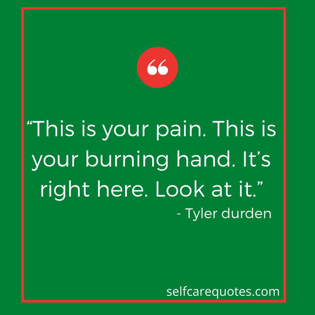 This is your pain. This is your burning hand. It's right here. Look at it.
