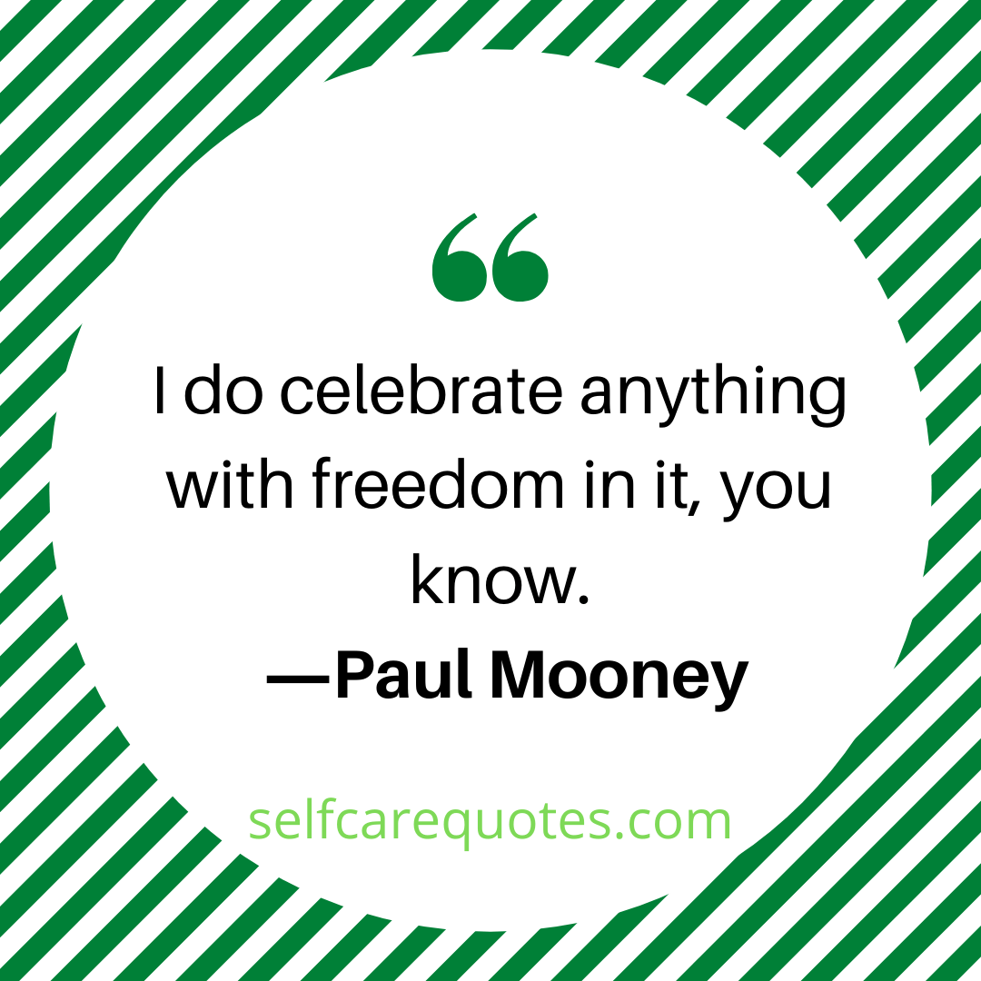 I do celebrate anything with freedom in it, you know. ―Paul Mooney
