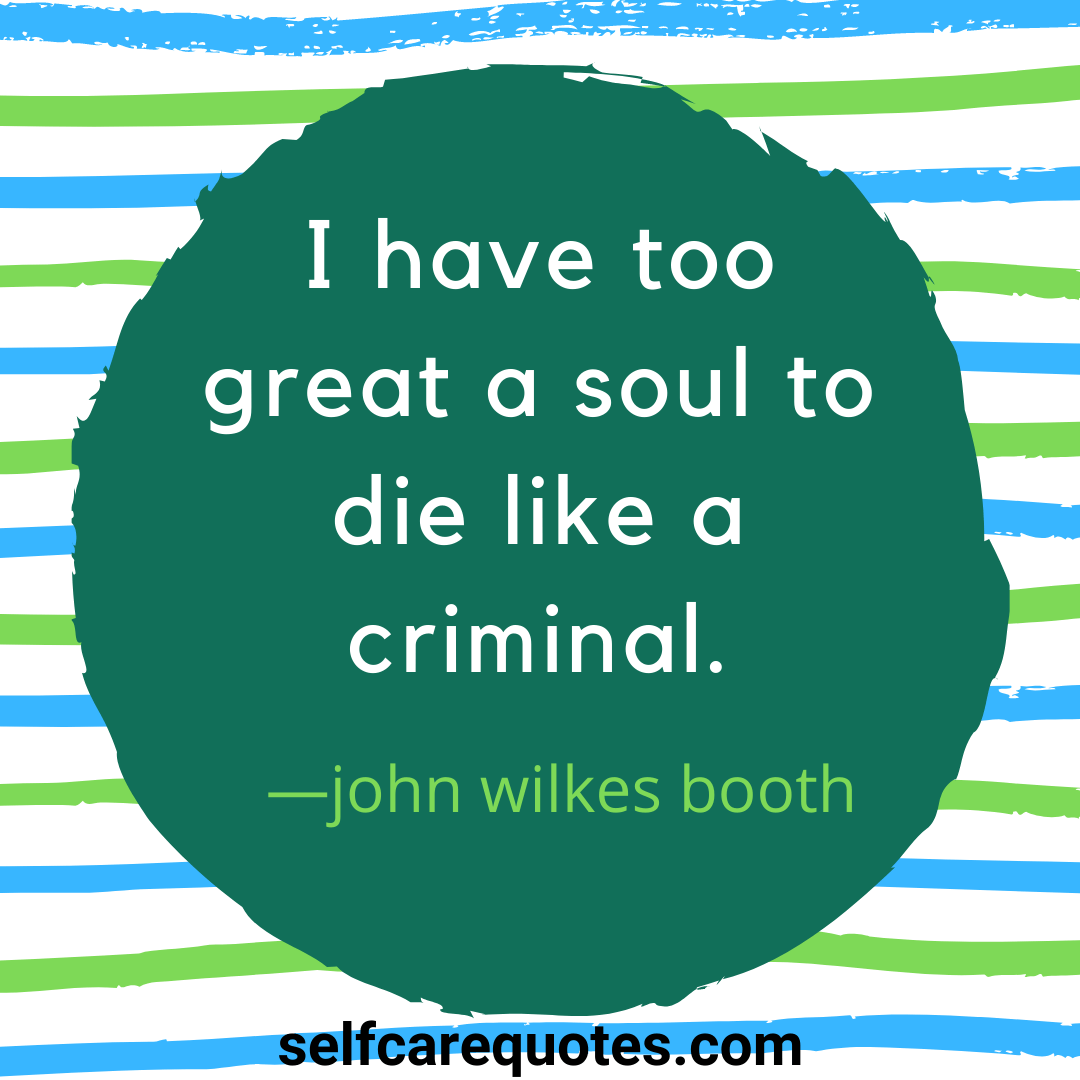 I have too great a soul to die like a criminal.