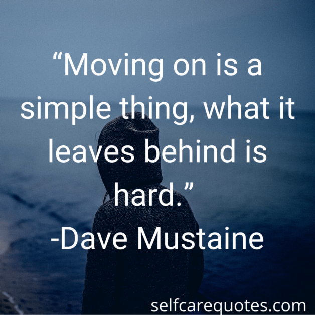"""""""Moving on is a simple thing, what it leaves behind is hard."""" -Dave Mustaine (1)"""