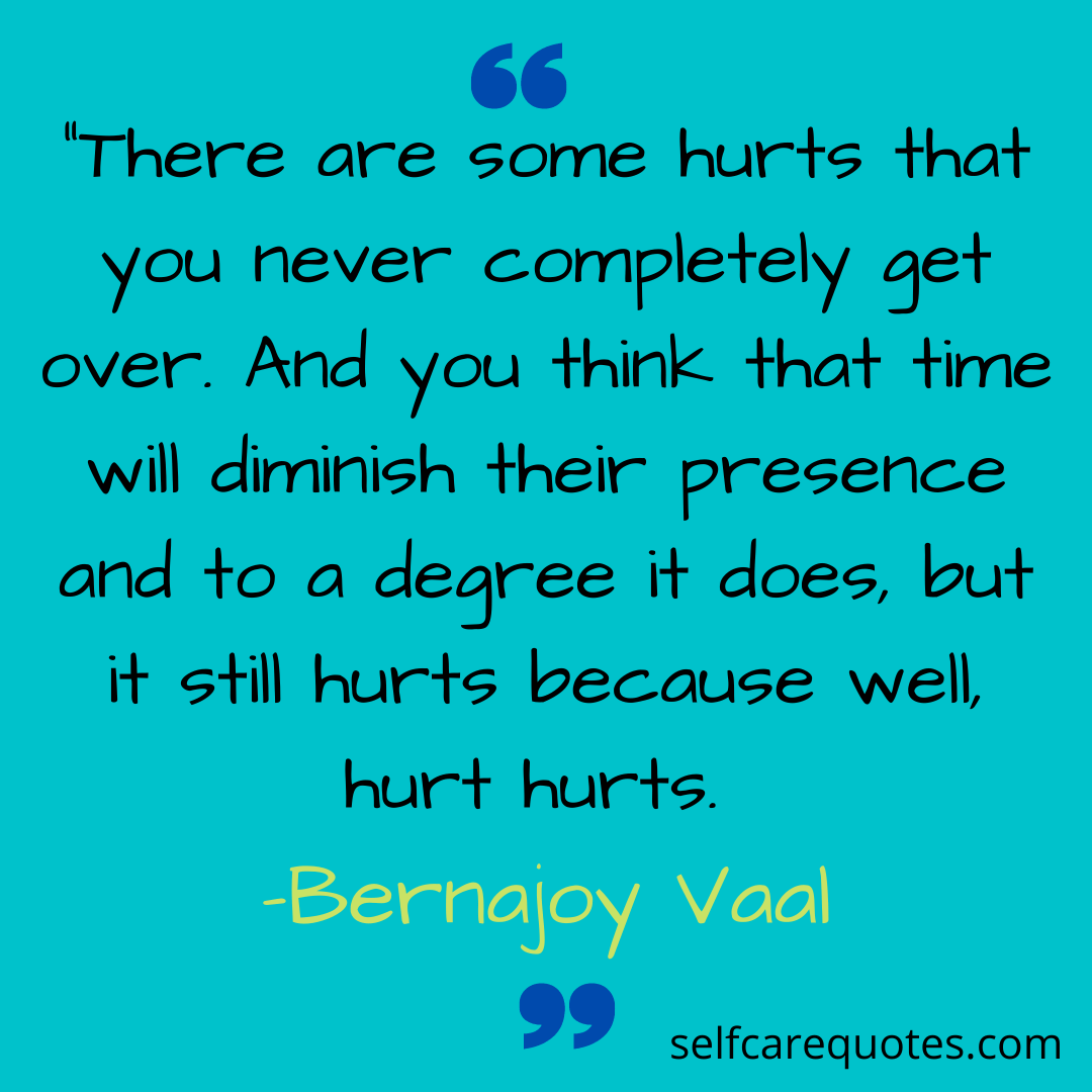 There are some hurts that you never completely get over. And you think that time will diminish their presence and to a degree it does but it still hurts because we