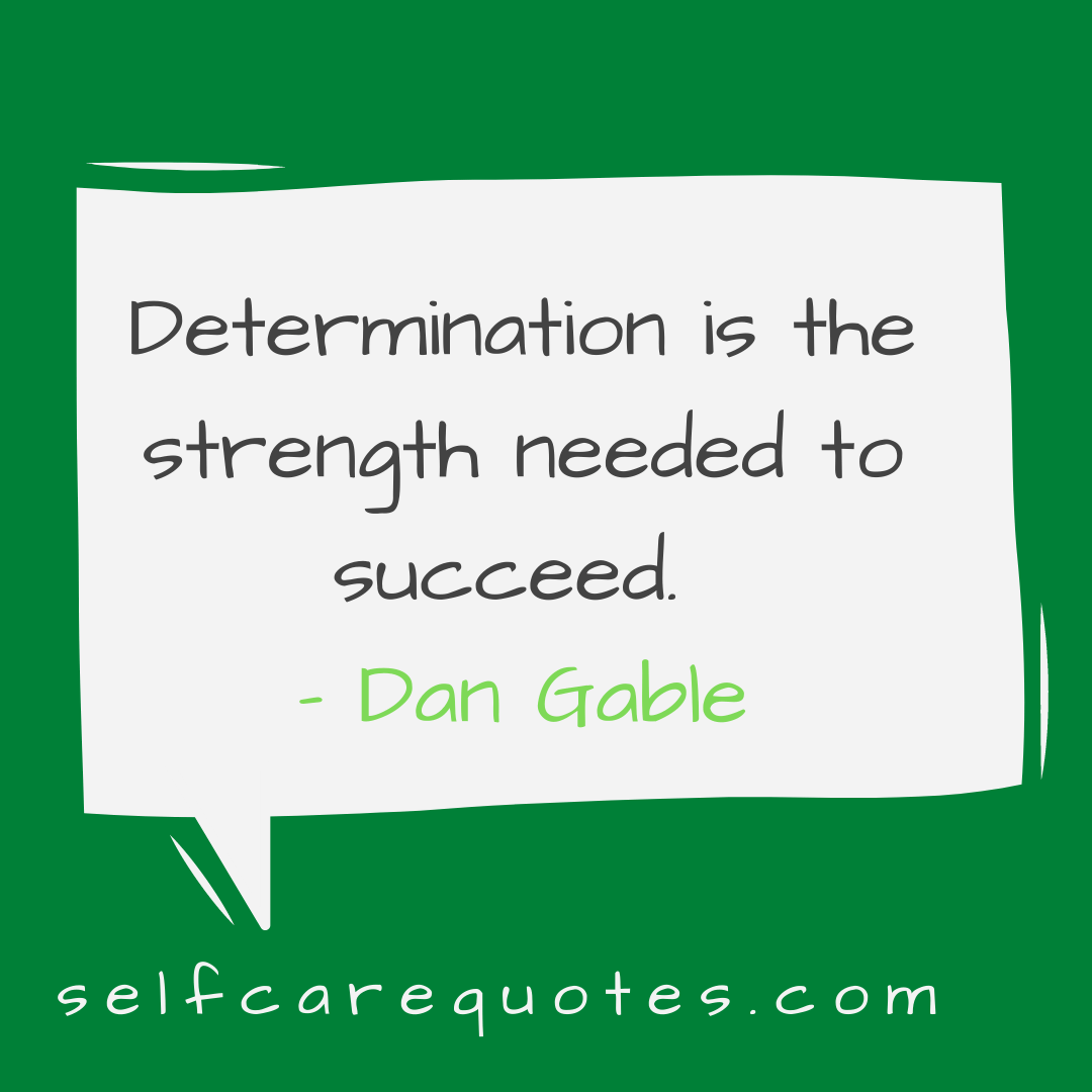 Determination is the strength needed to succeed. - Dan Gable