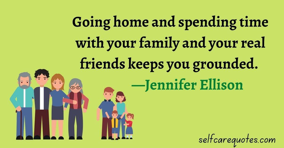 Going home and spending time with your family and your real friends keeps you grounded. —Jennifer Ellison
