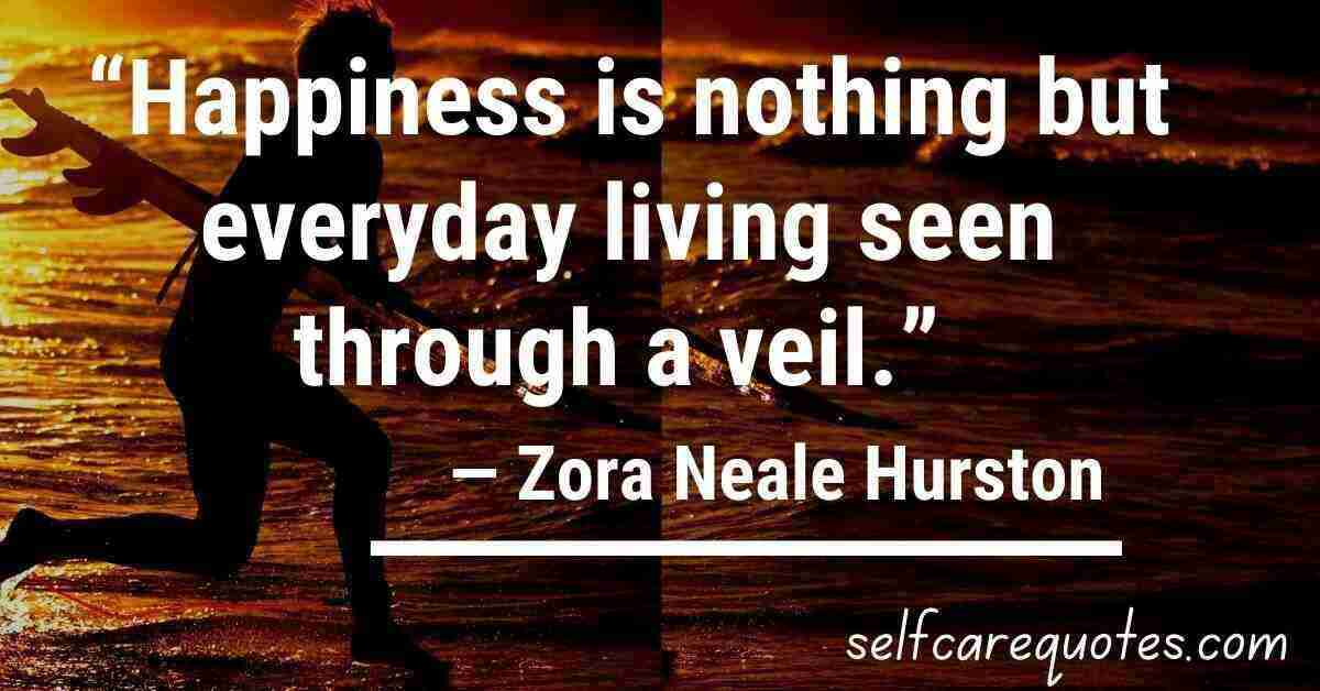 """""""Happiness is nothing but everyday living seen through a veil."""" ― Zora Neale Hurston Quotes"""