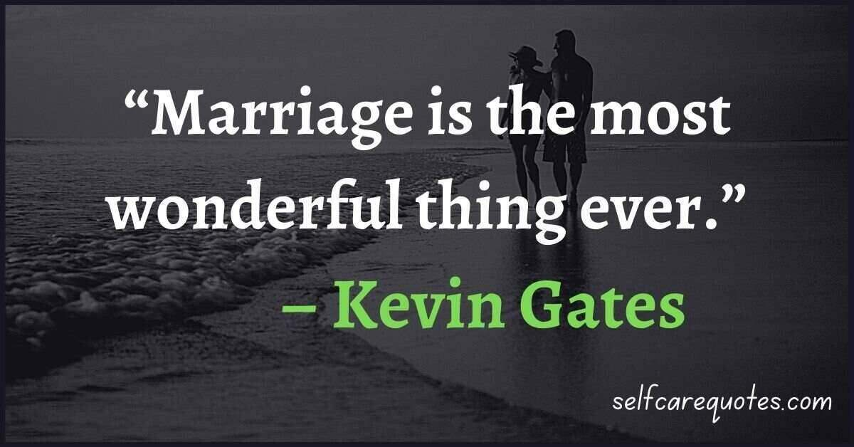 """""""Marriage is the most wonderful thing ever."""" – Kevin Gates Quotes"""