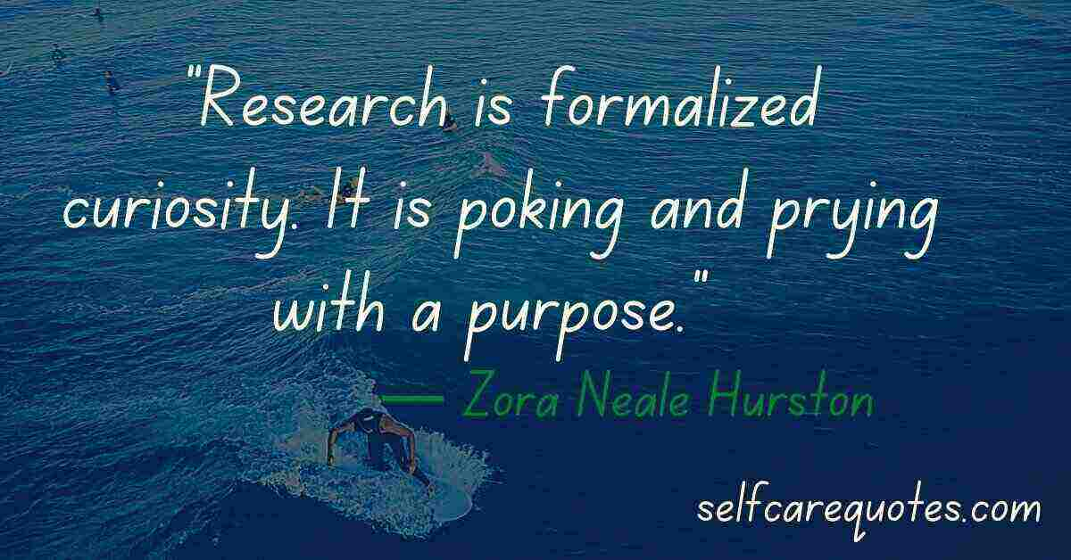 """""""Research is formalized curiosity. It is poking and prying with a purpose."""" ― Zora Neale Hurston quotes"""