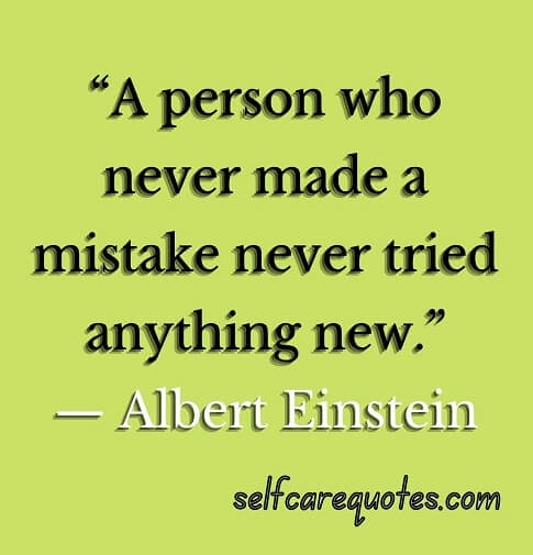 """""""A person who never made a mistake never tried anything new."""""""