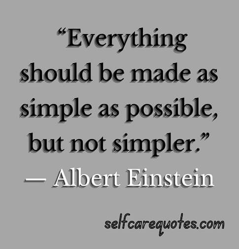 """""""Everything should be made as simple as possible, but not simpler.""""— Albert Einstein"""